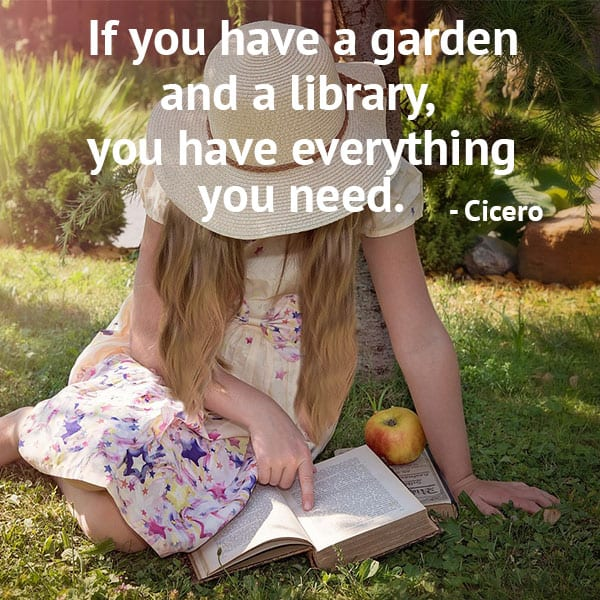 Gardening Quotes: If you have a garden and a library,   you have everything you need. - Cicero