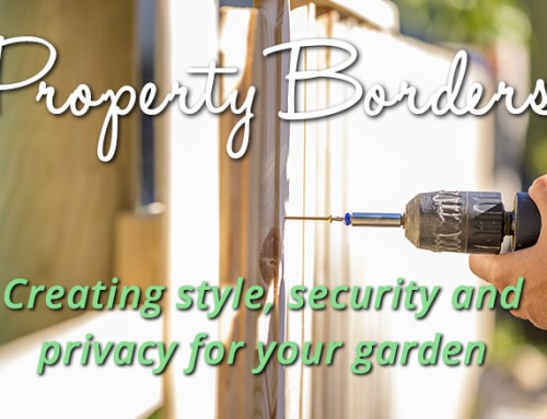 Property Borders: Creating style, security and privacy for your garden