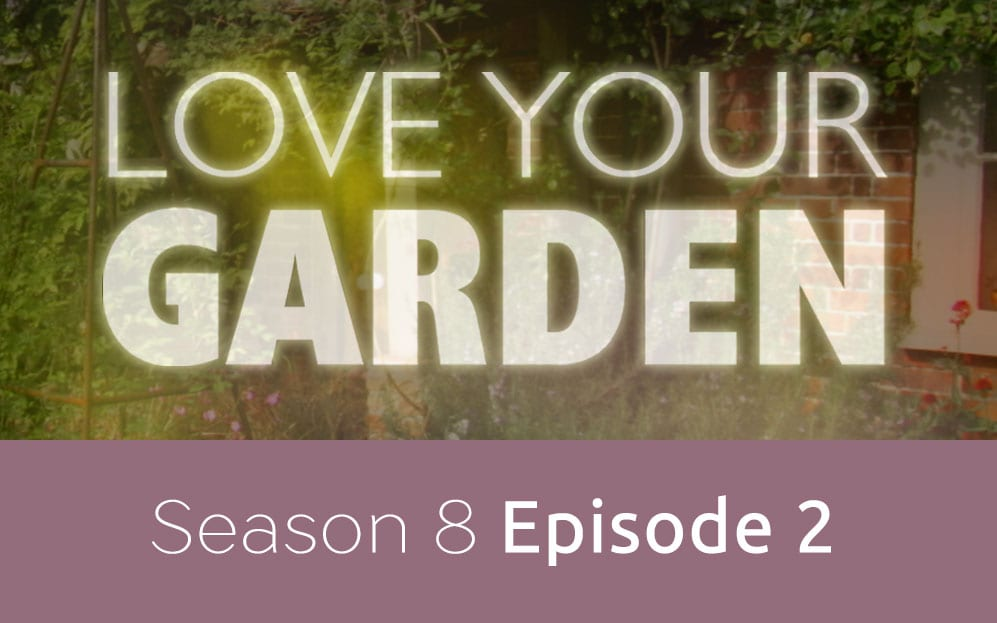 Love Your Garden s8e2