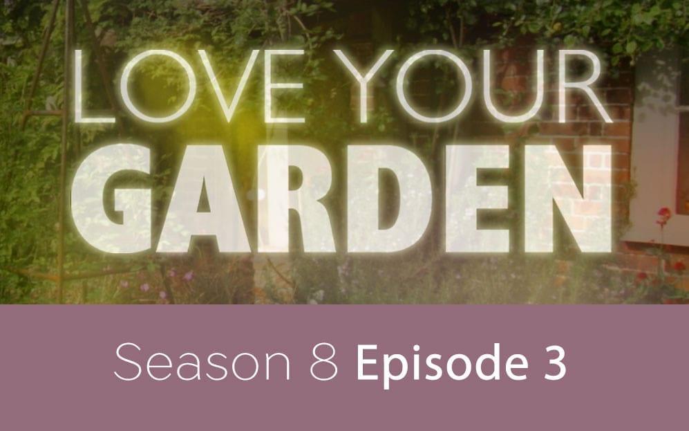 Love Your Garden s8e3